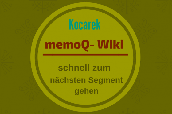 Kocarek GmbH Fachübersetzungen, nächstes Segment in memoQ