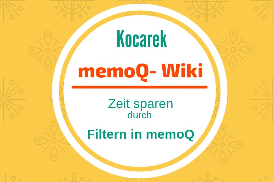 Kocarek GmbH Fachübersetzungen zeit sparen durch Filtern in MemoQ