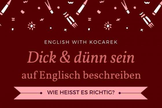 Kocarek GmbH Fachübersetzungen | Dicvk und dünn sein auf Englisch beschreiben