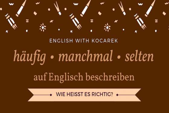 Kocarek GmbH | Fachübersetzungen Essen | Häufig manchmal selten auf Englisch