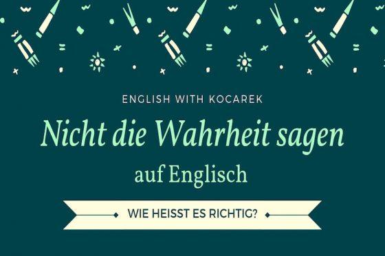 Kocarek GmbH | Fachübersetzungen Essen | Nicht die Wahrheit sagen