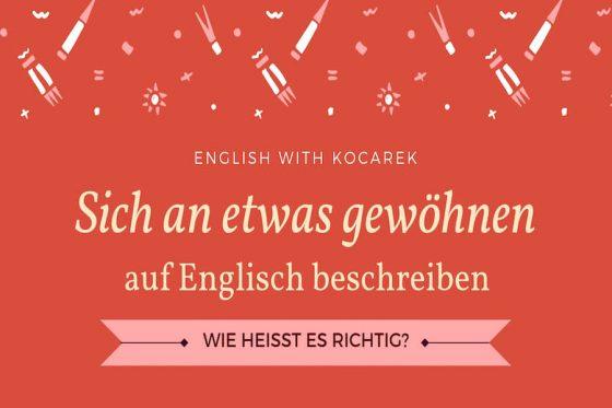 Kocarek GmbH | Fachübersetzungen Essen | Sich an etwas gewöhnen