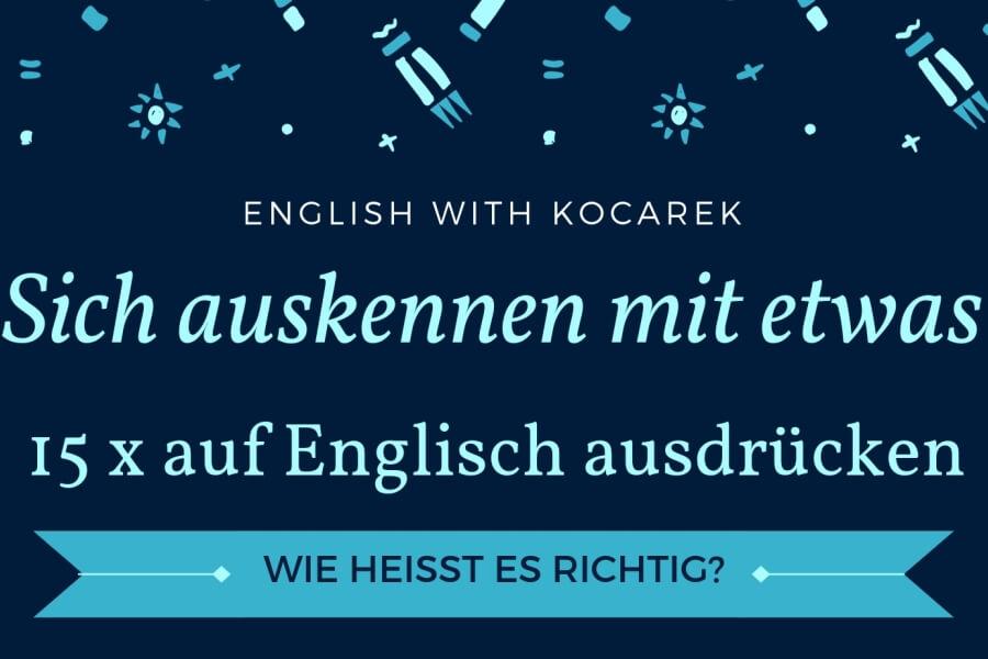 Kocarek GmbH | Fachübersetzungen Essen | Sich auskennen auf Englisch beschreiben