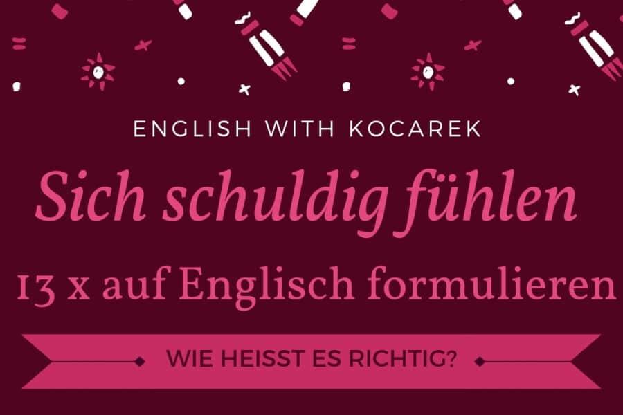 Kocarek GmbH | Fachübersetzungen Essen | Sich schuldig fühlen auf Englisch formulieren
